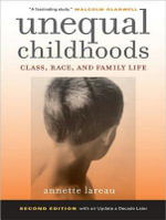 Unequal Childhoods : Class, Race, and Family Life - Annette Lareau
