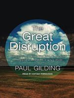 The Great Disruption : Why the Climate Crisis Will Bring on the End of Shopping and the Birth of a New World - Paul Gilding