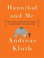 Hannibal and Me : What History's Greatest Military Strategist Can Teach Us About Success and Failure - Andreas Kluth
