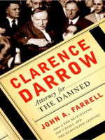 Clarence Darrow : Attorney for the Damned - John A. Farrell