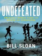 Undefeated : America's Heroic Fight for Bataan and Corregidor - Bill Sloan