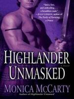 Highlander Unmasked : A Novel - Monica McCarty