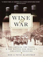 Wine and War : The French, the Nazis, and the Battle for France's Greatest Treasure - Don Kladstrup