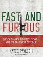 Fast and Furious : Barack Obama's Bloodiest Scandal and Its Shameless Cover-Up - Katie Pavlich