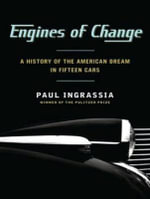 Engines of Change : A History of the American Dream in Fifteen Cars - Paul Ingrassia