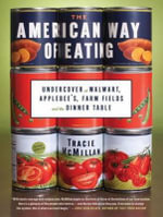 The American Way of Eating : Undercover at Walmart, Applebee's, Farm Fields and the Dinner Table - Tracie McMIllan