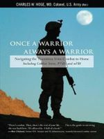 Once a Warrior--Always a Warrior : Navigating the Transition from Combat to Home--including Combat Stress, PTSD, and MTBI - Charles W. Hoge