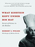 What Einstein Kept Under His Hat : Secrets of Science in the Kitchen - Robert L. Wolke