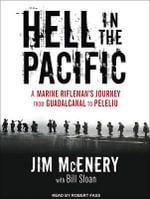 Hell in the Pacific : A Marine Rifleman's Journey from Guadalcanal to Peleliu - Jim McEnery