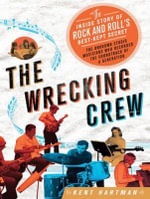 The Wrecking Crew : The Inside Story of Rock and Roll's Best-Kept Secret - Kent Hartman