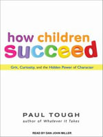 How Children Succeed : Grit, Curiosity, and the Hidden Power of Character - Paul Tough