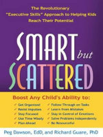 Smart But Scattered : The Revolutionary Executive Skills Approach to Helping Kids Reach Their Potential - Peg Dawson