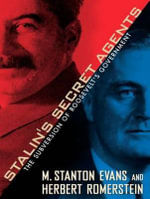 Stalin's Secret Agents : The Subversion of Roosevelt's Government - M. Stanton Evans