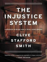 The Injustice System : A Murder in Miami and a Trial Gone Wrong - Clive Stafford Smith
