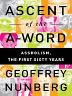 Ascent of the A-word : Assholism, the First Sixty Years - Geoffrey Nunberg