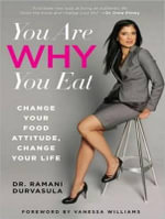 You Are Why You Eat : Change Your Food Attitude, Change Your Life - Ramani Durvasula
