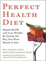 Perfect Health Diet : Regain Health and Lose Weight by Eating the Way You Were Meant to Eat - Paul Jaminet