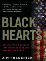 Black Hearts : One Platoon's Descent into Madness in Iraq's Triangle of Death - Jim Frederick