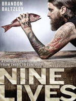 Nine Lives : A Chef's Journey from Chaos to Control - Brandon Baltzley