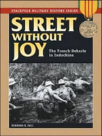 Street without Joy : The French Debacle in Indochina - Bernard B. Fall