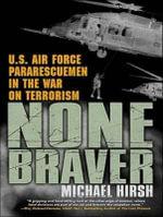 None Braver : U.S. Air Force Pararescuemen in the War on Terrorism - Michael Hirsh