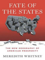 Fate of the States : The New Geography of American Prosperity - Meredith Whitney