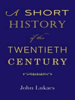 A Short History of the Twentieth Century - John R. Lukacs