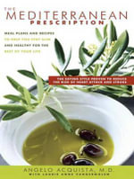 The Mediterranean Prescription : Meal Plans and Recipes to Help You Stay Slim and Healthy for the Rest of Your Life - Angelo Acquista