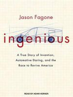 Ingenious : A True Story of Invention, Automotive Daring, and the Race to Revive America - Jason Fagone