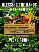 Blessing the Hands That Feed Us : What Eating Closer to Home Can Teach Us About Food, Community, and Our Place on Earth - Vicki Robin
