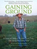 Gaining Ground : A Story of Farmers' Markets, Local Food, and Saving the Family Farm - Forrest Pritchard
