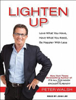 Lighten Up : Love What You Have, Have What You Need, Be Happier With Less: Library Edition - Peter Walsh