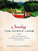 Stealing the Mystic Lamb : The True Story of the World's Most Coveted Masterpiece - Noah Charney