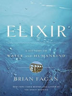 Elixir : A History of Water and Humankind: Library Edition - Brian Fagan
