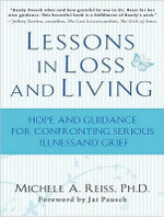 Lessons in Loss and Living :  Hope and Guidance for Confronting Serious Illness and Grief - Michele A. Reiss