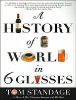 A History of the World in 6 Glasses : Library Edition - Tom Standage