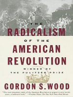 The Radicalism of the American Revolution : Library Edition - Gordon S. Wood