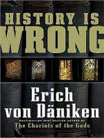 History Is Wrong : Library Edition - Erich Von Daniken