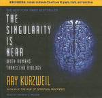 The Singularity is Near : When Humans Transcend Biology - Ray Kurzweil