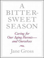 A Bittersweet Season : Caring for Our Aging Parents and Ourselves Library Edition - Jane Gross