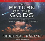 The Return of the Gods : Evidence of Extraterrestrial Visitations, Library Edition, Includes Multimode CD - Erich Von Daniken