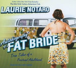 Autobiography of a Fat Bride : True Tales of a Pretend Adulthood - Laurie Notaro