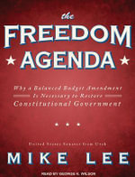 The Freedom Agenda : Why a Balanced Budget Amendment Is Necessary to Restore Constitutional Government - Mike Lee