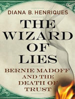 The Wizard of Lies : Bernie Madoff and the Death of Trust: Library Edition - Diana B. Henriques