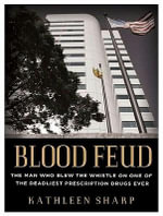 Blood Feud : The Man Who Blew the Whistle on One of the Deadliest Prescription Drugs Ever - Kathleen Sharp