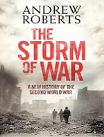 Storm of War : A New History of the Second World War - Andrew Roberts