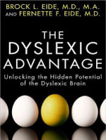 Dyslexic Advantage : Unlocking the Hidden Potential of the Dyslexic Brain - Brock L. Eide