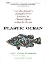 Plastic Ocean : How a Sea Captain's Chance Discovery Launched a Determined Quest to Save the Oceans - Charles Moore