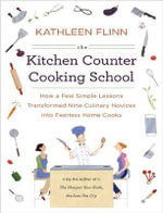 Kitchen Counter Cooking School : How a Few Simple Lessons Transformed Nine Culinary Novices Into Fearless Home Cooks - Kathleen Flinn