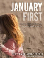 January First (Library Edition) : A Child's Descent into Madness and Her Father's Struggle to Save Her - Michael Schofield